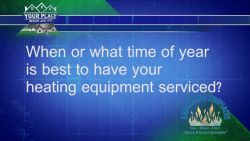 When is the best time of year to have your heating equipment serviced?